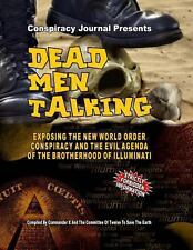 Dead Men Talking : Exposing the New World Order Conspiracy and the Evil...