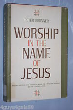 Worship in the Name of Jesus : A Guide to Lutheran Worship by Peter Brunner