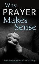 Why Prayer Makes Sense: In the Bible, in History, in Your Life Today (VALUE BOOK