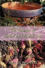 The Essence of Herbal and Floral Teas by Mary El-Baz (2006, Paperback)