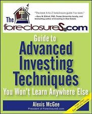 The Foreclosures.com Guide to Advanced Investing Techniques : You Won't Learn...