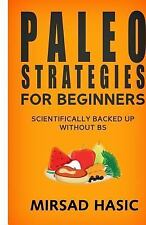 Paleo Strategies for Beginners : Scientifically Backed up Without BS! by...