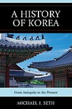 History of Korea : From Antiquity to the Present by Michael J. Seth (2010,...