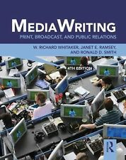 NEW Media Writing: Print, Broadcast, and Public Relations by W. Richard Whitaker