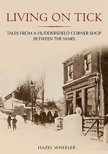 Living on Tick. Tales from a Huddersfield Corner Shop Between the Wars (Through