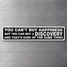 Cant buy happiness buy a Discovery sticker quality 10 yr vinyl Land rover parts