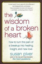 The Wisdom of a Broken Heart: How to Turn the Pain of a Breakup into Healing, In