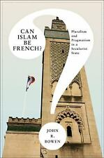 Princeton Studies in Muslim Politics: Can Islam Be French? : Pluralism and...