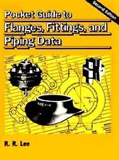 Pocket Guide to Flanges, Fittings, and Piping Data by R. R. Lee (1992,...