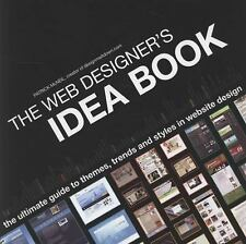 The Web Designer's Idea Book: The Ultimate Guide To Themes, Trends & Styles In W