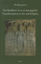 The Buddhist Caves at Aurangabad: Transformations in Art and Religion (Brill's I
