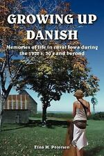 GROWING UP DANISH: Memories of life in rural Iowa during the 1920's, 30's and be