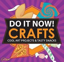 Do It Now! Crafts : Cool Art Projects and Tasty Snacks by Sarah Hines...