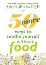 Fifty More Ways to Soothe Yourself Without Food by Susan Albers (2015,...