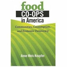 Food Co-Ops in America : Communities, Consumption, and Economic Democracy by...