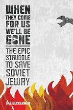 When They Come for Us, We'll Be Gone : The Epic Struggle to Save Soviet Jewry...