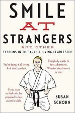 Smile at Strangers: And Other Lessons in the Art of Living Fearlessly by Schorn