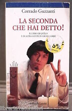 LA SECONDA CHE HAI DETTO Corrado Guzzanti Baldini e Castoldi Umorismo Satira di