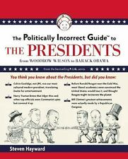 The Politically Incorrect Guide to the Presidents: From Wilson to Obama (Politic