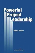 Powerful Project Leadership by Wayne Strider (2002, Paperback)