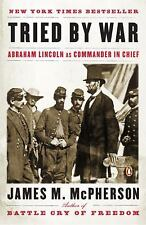 Tried by War : Abraham Lincoln As Commander in Chief by James M. McPherson (2...