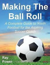 Making the Ball Roll : A Complete Guide to Youth Football for the Aspiring...