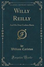 Willy Reilly: And His Dear Cooleen Bawn (Classic Reprint) by Carleton, William