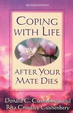 Coping with Life after Your Mate Dies by Donald C. Cushenbery and Rita...