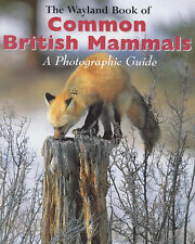Shirley Thompson The Wayland Book of Common British Mammals: A Photographic Guid