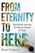 From Eternity to Here : The Quest for the Ultimate Theory of Time by Sean...