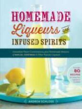 Homemade Liqueurs and Infused Spirits: Innovative Flavor Combinations, Plus Home