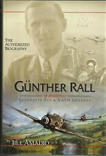 Gunther Rall: A Memoir Luftwaffe Ace and NATO General by Rall and Jill Amadio