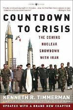 Countdown to Crisis: The Coming Nuclear Showdown with Iran, Timmerman, Kenneth R