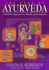 The Book of Ayurveda: A Holistic Approach to Health and Longevity, Morrison, Jud