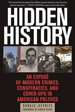 Hidden History : An Exposé of Modern Crimes, Conspiracies, and Cover-Ups in...