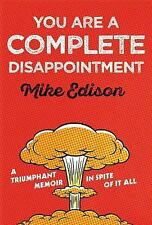 You Are a Complete Disappointment by Mike Edison (2016, Hardcover)