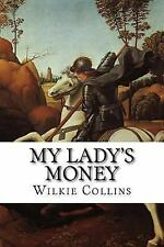 My Lady's Money : An Episode in the Life of a Young Girl by Wilkie Collins...