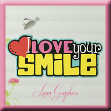 I LOVE YOUR SMILE Title Paper Piecing card making and scrapbooking