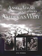 Ansel Adams and the Photographers of the American West by Eva Weber (2002, Hardc