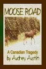 Moose Road, a Canadian Tragedy by Audrey Austin (2013, Paperback)
