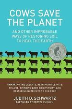 Cows Save the Planet: And Other Improbable Ways of Restoring Soil to Heal the Ea