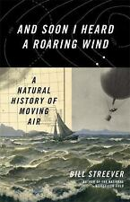And Soon I Heard a Roaring Wind : A Natural History of Moving Air by Bill...