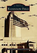 Images of America: Randolph Field by Lt Michael P. Hoffman USAF-Ret (2014,...