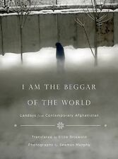 I Am the Beggar of the World : Landays from Contemporary Afghanistan (2014,...