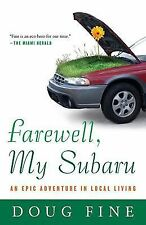 Farewell, My Subaru : An Epic Adventure in Local Living by Doug Fine (2009,...