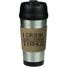 Leather & Stainless Steel Insulated Travel Mug  I Drink and I Know Things