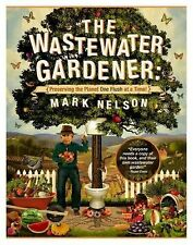 The Wastewater Gardener : Preserving the Planet One Flush at a Time by Mark...