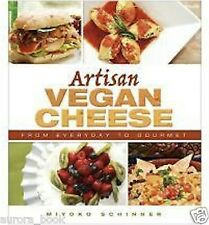 Artisan Vegan Cheese: From Everyday to Gourmet by Miyoko Schinner 2012 WT68359