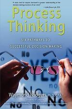 Process Thinking : Six Pathways to Successful Decision Making by Waymond...