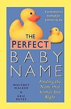 The Perfect Baby Name: Finding the Name that Sounds Just Right, Whitney Walker,